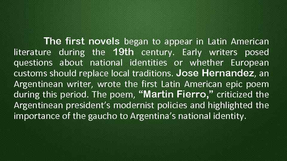 The first novels began to appear in Latin American literature during the 19 th