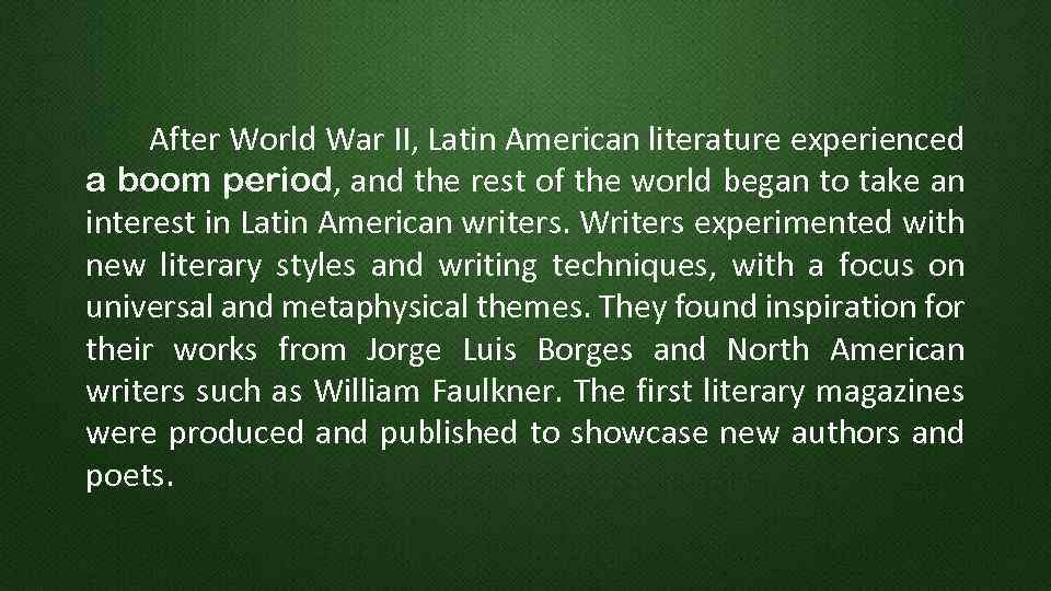 After World War II, Latin American literature experienced a boom period, and the rest