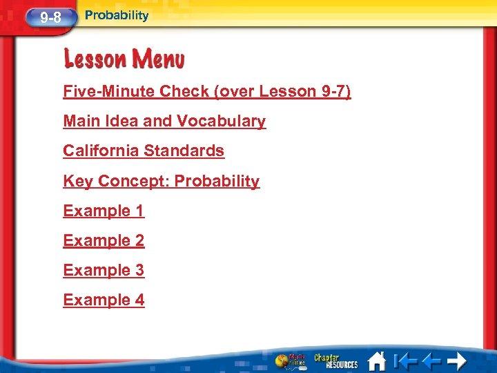 9 -8 Probability Five-Minute Check (over Lesson 9 -7) Main Idea and Vocabulary California