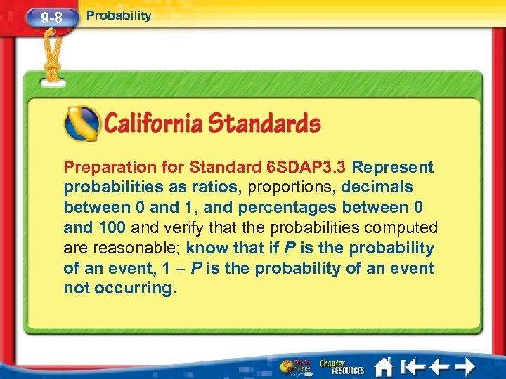 9 -8 Probability Preparation for Standard 6 SDAP 3. 3 Represent probabilities as ratios,