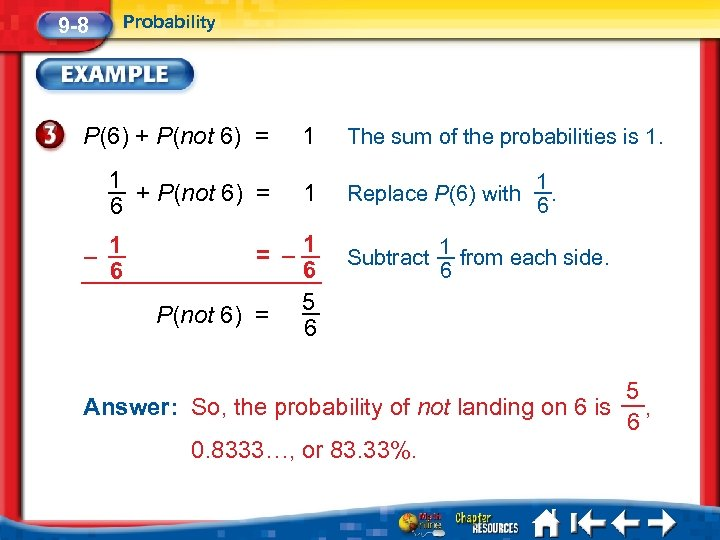 9 -8 Probability P(6) + P(not 6) = 1 The sum of the probabilities