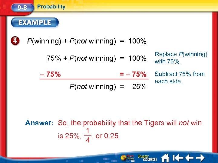 9 -8 Probability P(winning) + P(not winning) = 100% 75% + P(not winning) =