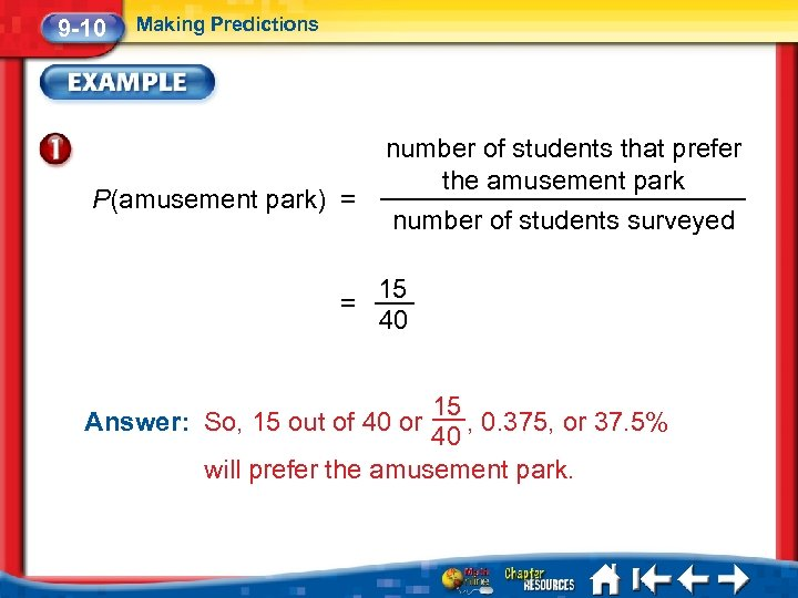 9 -10 Making Predictions P(amusement park) = = number of students that prefer the