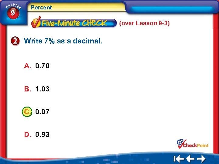 9 Percent (over Lesson 9 -3) Write 7% as a decimal. A. 0. 70