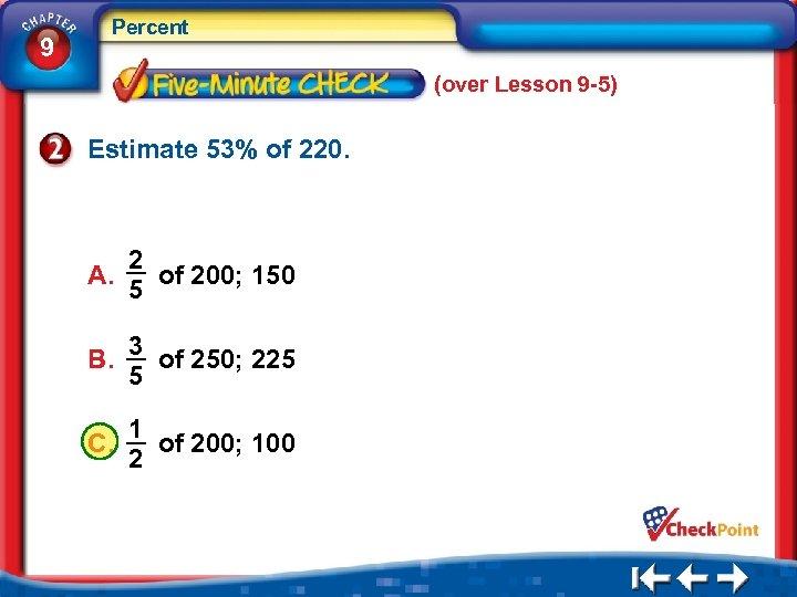 9 Percent (over Lesson 9 -5) Estimate 53% of 220. 2 A. of 200;
