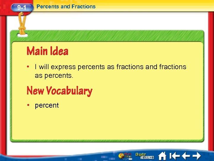 9 -1 Percents and Fractions • I will express percents as fractions and fractions