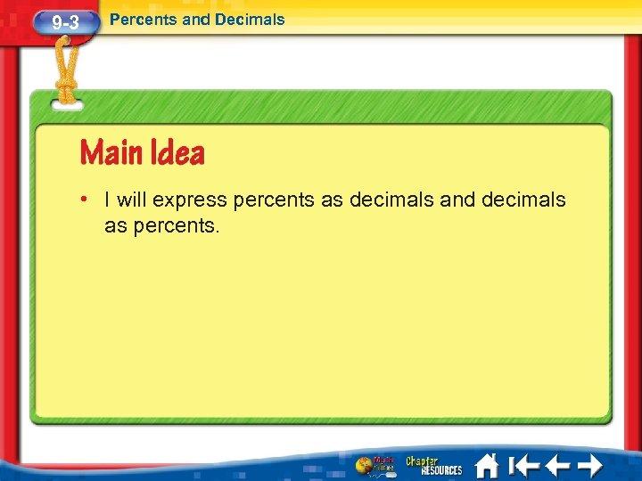 9 -3 Percents and Decimals • I will express percents as decimals and decimals