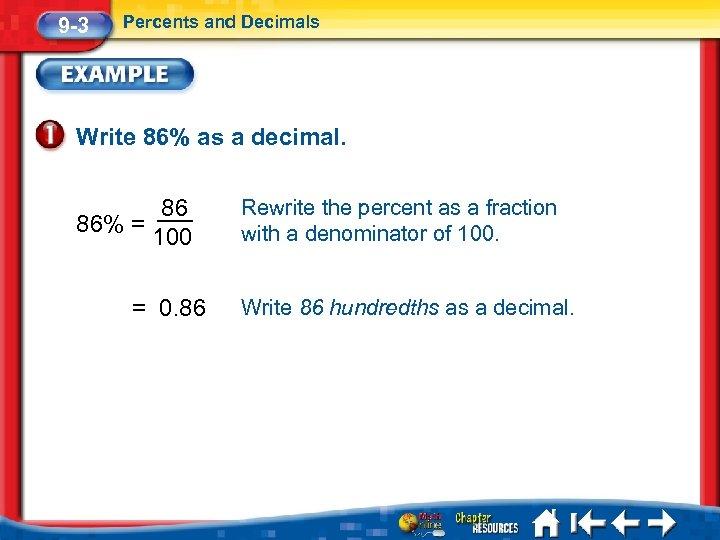9 -3 Percents and Decimals Write 86% as a decimal. 86 86% = 100