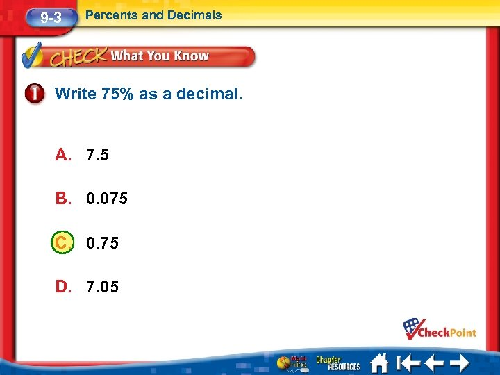 9 -3 Percents and Decimals Write 75% as a decimal. A. 7. 5 B.