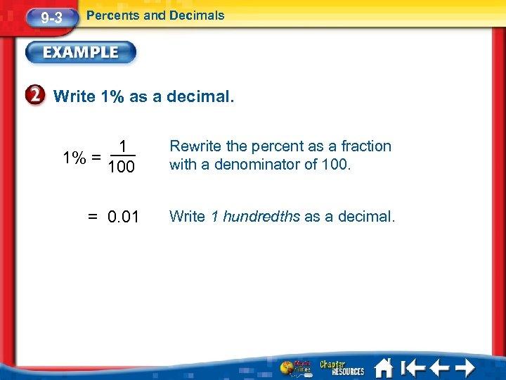 9 -3 Percents and Decimals Write 1% as a decimal. 1 1% = 100