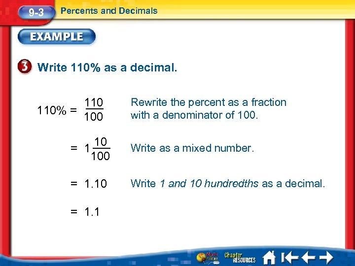 9 -3 Percents and Decimals Write 110% as a decimal. 110% = 100 Rewrite