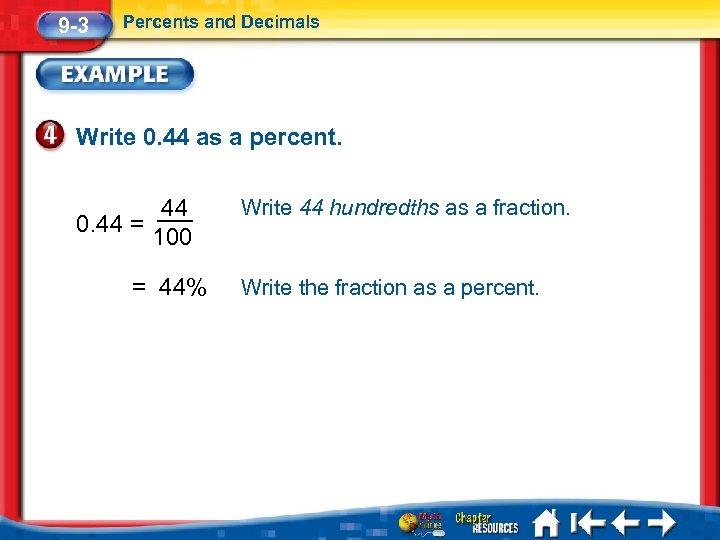 9 -3 Percents and Decimals Write 0. 44 as a percent. 44 0. 44