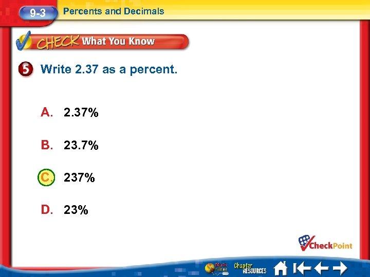 9 -3 Percents and Decimals Write 2. 37 as a percent. A. 2. 37%