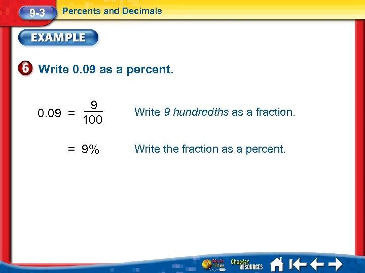 9 -3 Percents and Decimals Write 0. 09 as a percent. 0. 09 =