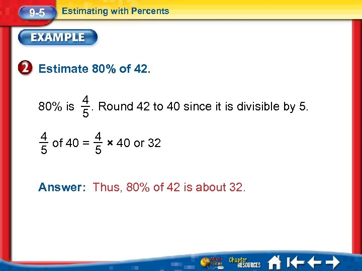 9 -5 Estimating with Percents Estimate 80% of 42. 80% is 4. Round 42
