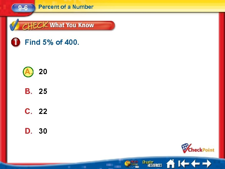 9 -6 Percent of a Number Find 5% of 400. A. 20 B. 25