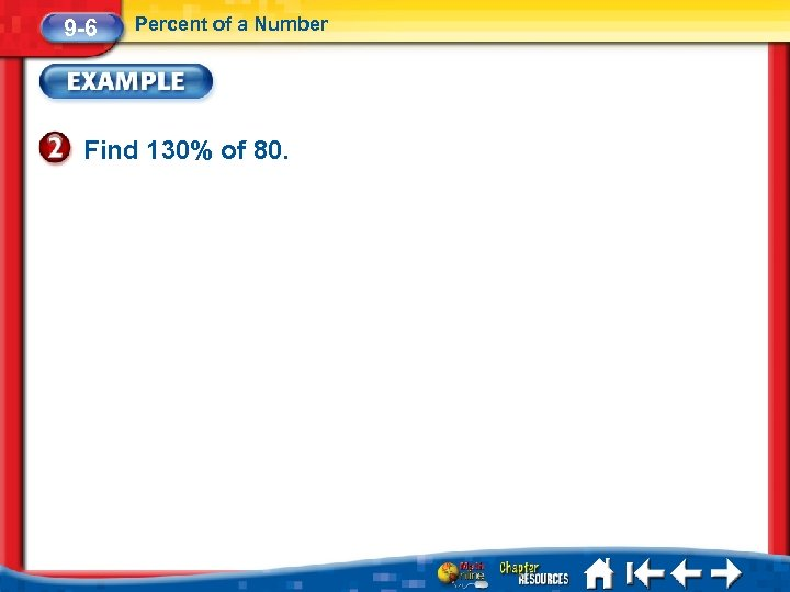 9 -6 Percent of a Number Find 130% of 80.