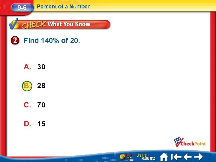 9 -6 Percent of a Number Find 140% of 20. A. 30 B. 28