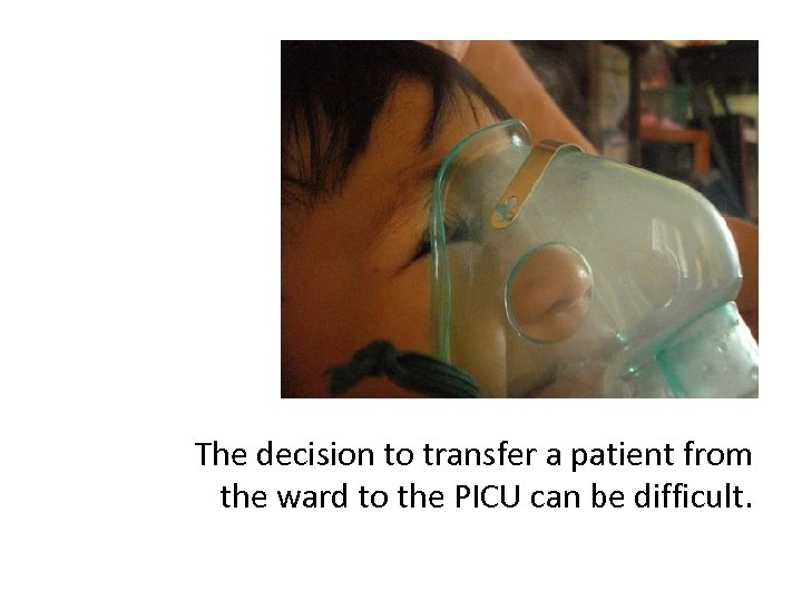 The decision to transfer a patient from the ward to the PICU can be