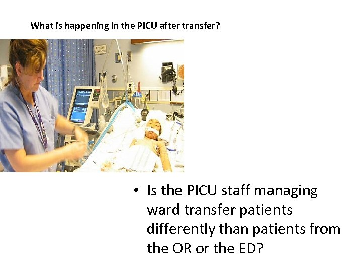 What is happening in the PICU after transfer? • Is the PICU staff managing
