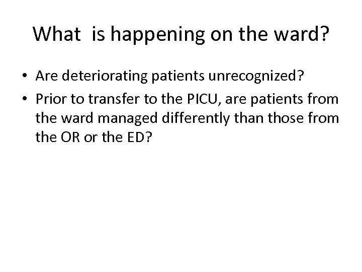 What is happening on the ward? • Are deteriorating patients unrecognized? • Prior to