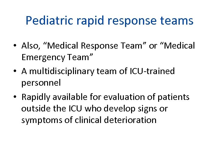 "Pediatric rapid response teams • Also, ""Medical Response Team"" or ""Medical Emergency Team"" •"