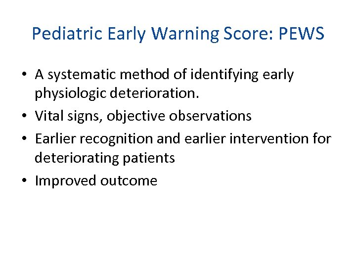 Pediatric Early Warning Score: PEWS • A systematic method of identifying early physiologic deterioration.