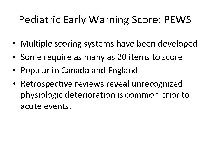Pediatric Early Warning Score: PEWS • • Multiple scoring systems have been developed Some