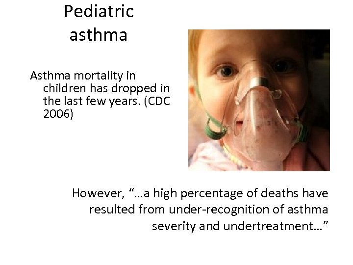 Pediatric asthma Asthma mortality in children has dropped in the last few years. (CDC