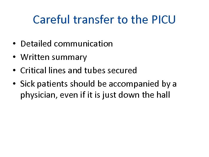 Careful transfer to the PICU • • Detailed communication Written summary Critical lines and