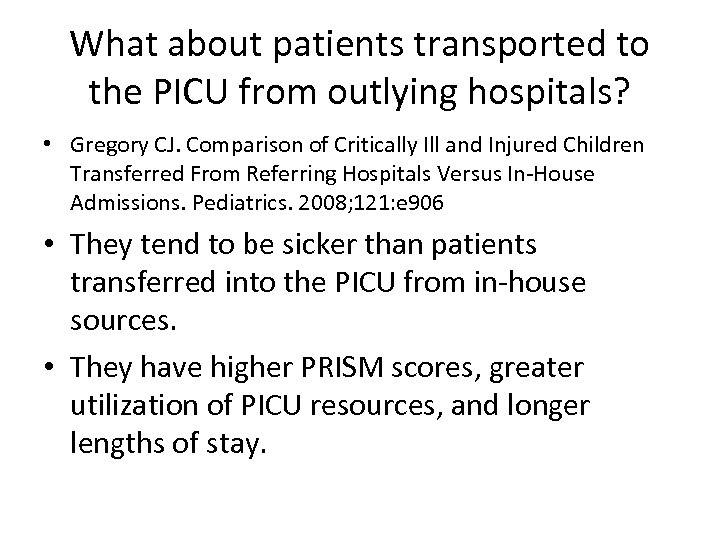 What about patients transported to the PICU from outlying hospitals? • Gregory CJ. Comparison