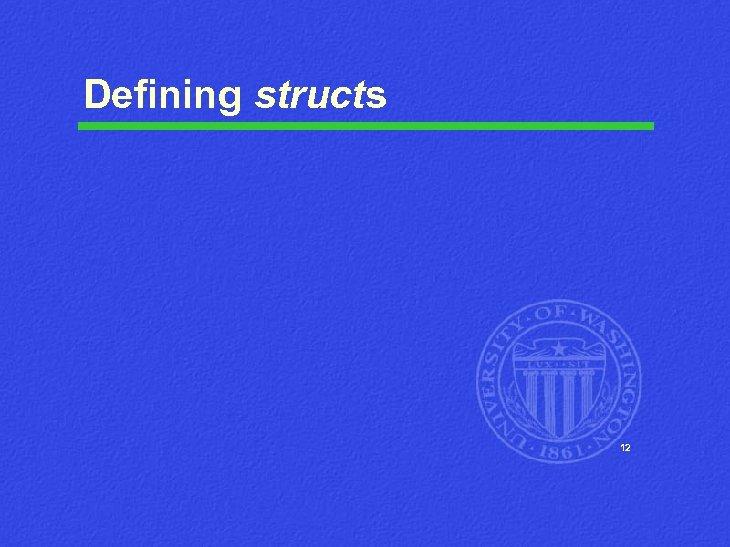 Defining structs 12