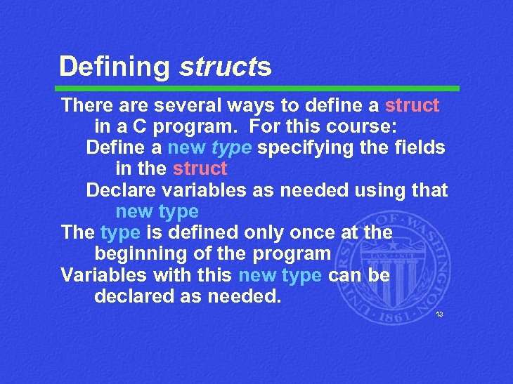 Defining structs There are several ways to define a struct in a C program.