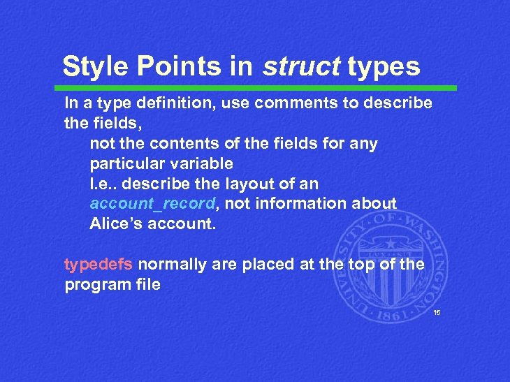 Style Points in struct types In a type definition, use comments to describe the