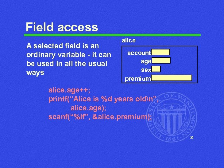 Field access A selected field is an ordinary variable - it can be used