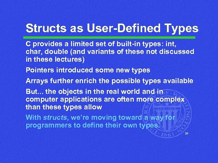 Structs as User-Defined Types C provides a limited set of built-in types: int, char,