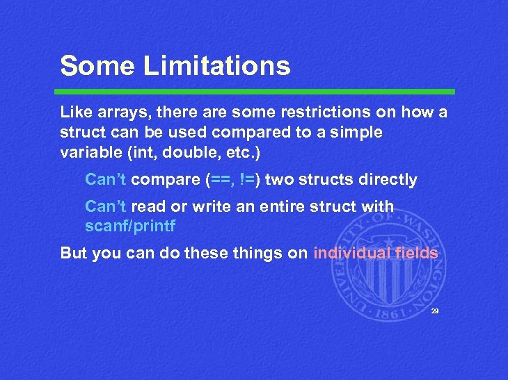 Some Limitations Like arrays, there are some restrictions on how a struct can be