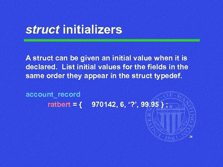 struct initializers A struct can be given an initial value when it is declared.