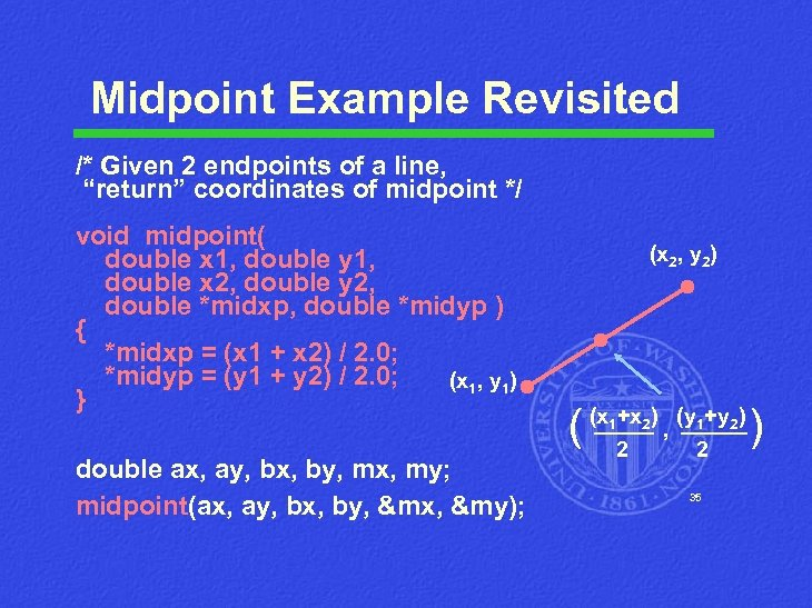 """Midpoint Example Revisited /* Given 2 endpoints of a line, """"return"""" coordinates of midpoint"""