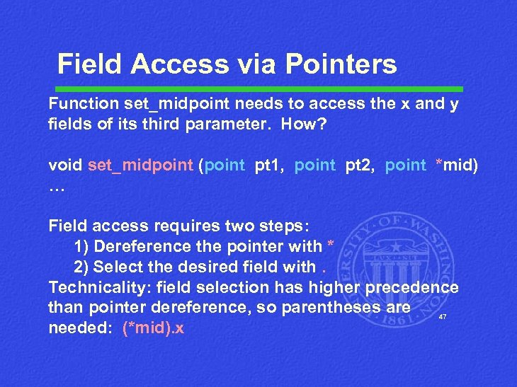 Field Access via Pointers Function set_midpoint needs to access the x and y fields