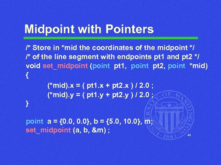 Midpoint with Pointers /* Store in *mid the coordinates of the midpoint */ /*