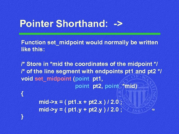 Pointer Shorthand: -> Function set_midpoint would normally be written like this: /* Store in