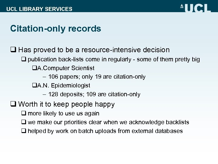 UCL LIBRARY SERVICES Citation-only records q Has proved to be a resource-intensive decision q