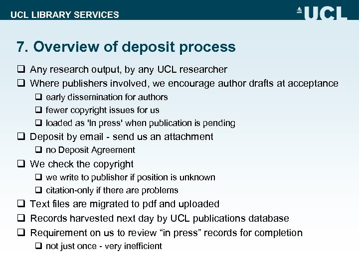 UCL LIBRARY SERVICES 7. Overview of deposit process q Any research output, by any