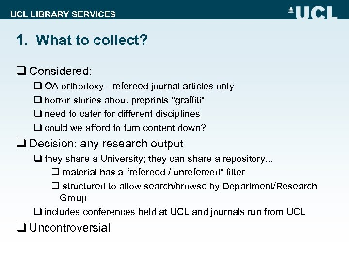 UCL LIBRARY SERVICES 1. What to collect? q Considered: q OA orthodoxy - refereed