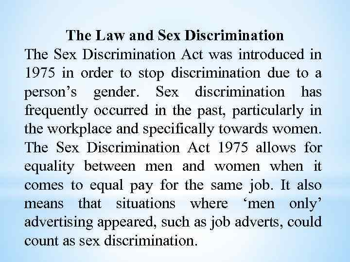 The Law and Sex Discrimination The Sex Discrimination Act was introduced in 1975 in
