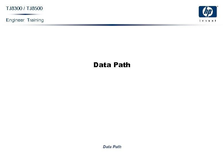 TJ 8300 / TJ 8500 Engineer Training Data Path