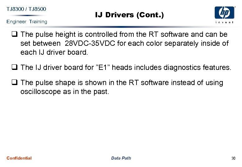 TJ 8300 / TJ 8500 Engineer Training IJ Drivers (Cont. ) q The pulse