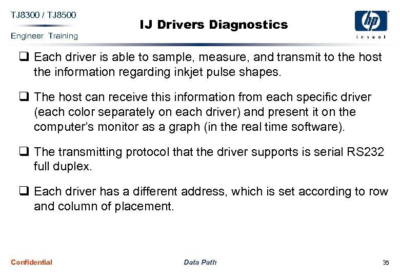 TJ 8300 / TJ 8500 Engineer Training IJ Drivers Diagnostics q Each driver is
