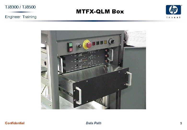 TJ 8300 / TJ 8500 Engineer Training Confidential MTFX-QLM Box Data Path 5